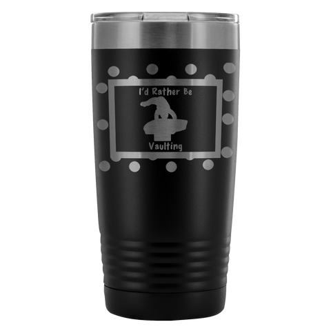I'd Rather Be Vaulting -20 ounce Travel Tumbler