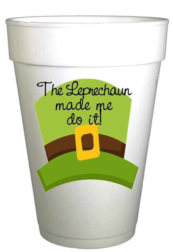 St Patricks Day Leprechaun made me do it Styrofoam Party Cup