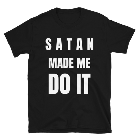 SATAN MADE ME DO IT! Short-Sleeve Unisex T-Shirt