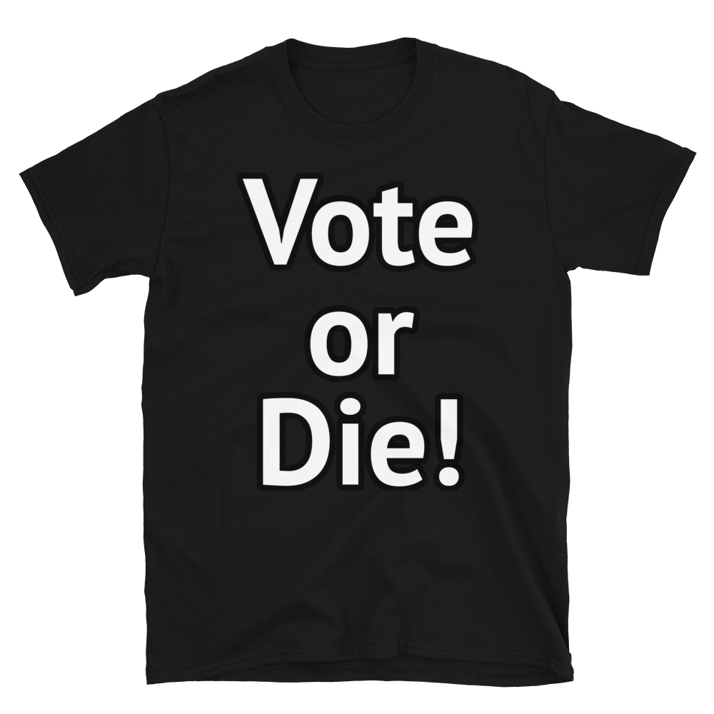 Vote or Die Short-Sleeve Unisex T-Shirt