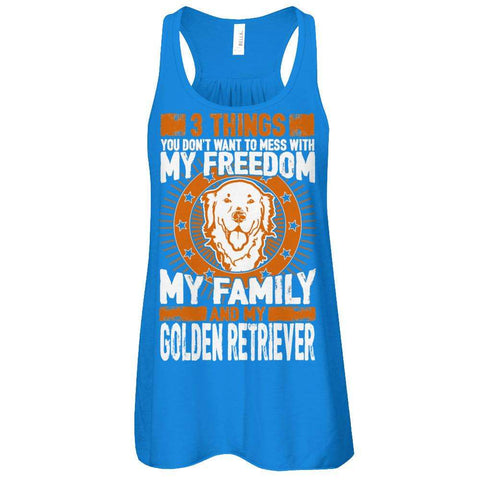 3 Things You Don't Want To Mess With - My Freedom, My Family And My Golden Retriever Racerback Tank - Apparel