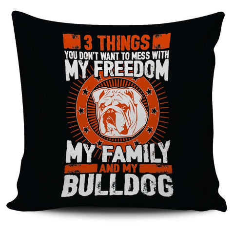 3 Things You Don't Want To Mess With - My Freedom, My Family And My Bulldog Pillow Cover - Pillow Cover