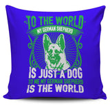 To Me My German Shepherd Is The World Pillow Case - Pillow Cover