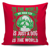 To Me My Shih Tzu Is The World Pillow Case - Pillow Cover
