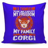 3 Things You Don't Want To Mess With - My Freedom, My Family And My Corgi Pillow Cover - Pillow Cover