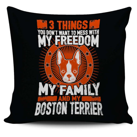 3 Things You Don't Want To Mess With - My Freedom, My Family And My Boston Terrier Pillow Cover - Pillow Cover