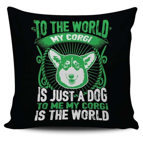 To Me My Corgi Is The World Pillow Case - Pillow Cover