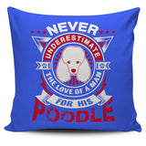 Never Underestimate The Love Of A Man For His Poodle Pillow Cover - Pillow Cover