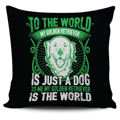 To Me My Golden Retriever Is The World Pillow Case - Pillow Cover