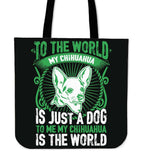 To Me My Chihuahua Is The World Tote Bag - Bag