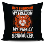 3 Things You Don't Want To Mess With - My Freedom, My Family And My Schnauzer Pillow Cover - Pillow Cover