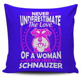 Never Underestimate The Love Of A Woman For Her Schnauzer Pillow Cover - Pillow Cover
