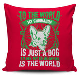 To Me My Chihuahua Is The World Pillow Case - Pillow Cover