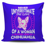 Never Underestimate The Love Of A Woman For Her Chihuahua Pillow Cover - Pillow Cover