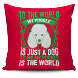 To Me My Poodle Is The World Pillow Case - Pillow Cover