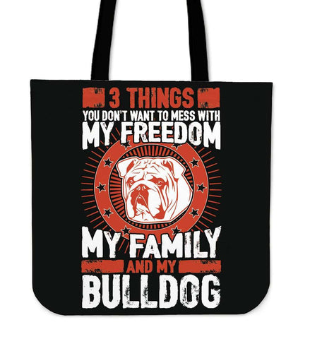 3 Things You Don't Want To Mess With - My Freedom, My Family And My Bulldog Tote Bag - Bag