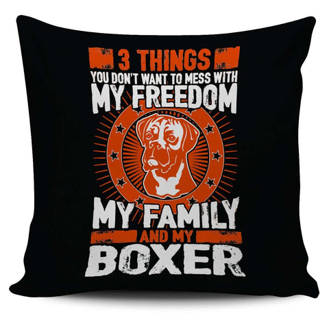 3 Things You Don't Want To Mess With - My Freedom, My Family And My Boxer Pillow Cover - Pillow Cover