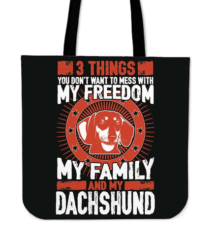3 Things You Don't Want To Mess With - My Freedom, My Family And My Dachshund Tote Bag - Bag