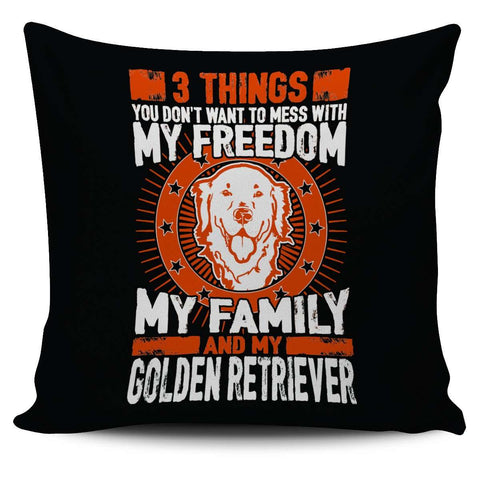 3 Things You Don't Want To Mess With - My Freedom, My Family And My Golden Retriever Pillow Cover - Pillow Cover