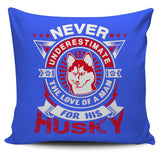 Never Underestimate The Love Of A Man For His Husky Pillow Cover - Pillow Cover