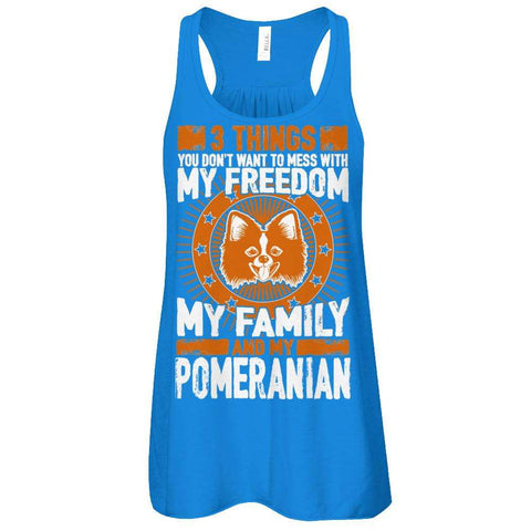 3 Things You Don't Want To Mess With - My Freedom, My Family And My Pomeranian Flowy Racerback Tank - Apparel