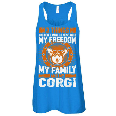 3 Things You Don't Want To Mess With - My Freedom, My Family And My Corgi Flowy Racerback Tank - Apparel