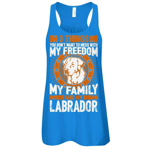 3 Things You Don't Want To Mess With - My Freedom, My Family And My Labrador Flowy Racerback Tank - Apparel