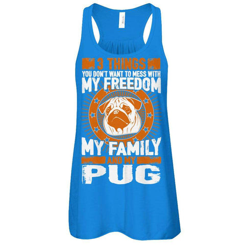3 Things You Don't Want To Mess With - My Freedom, My Family And My Pug Flowy Racerback Tank - Apparel