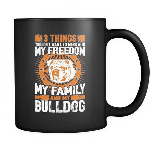 3 Things You Don't Want To Mess With - My Freedom, My Family And My Bulldog Black Mug - Drinkware