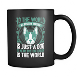 To Me My Boston Terrier Is The World Black Mug - Drinkware