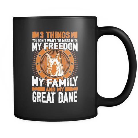 3 Things You Don't Want To Mess With - My Freedom, My Family And My Great Dane Black Mug - Drinkware