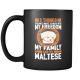 3 Things You Don't Want To Mess With - My Freedom, My Family And My Maltese Black Mug - Drinkware