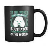 To Me My Poodle Is The World Black Mug - Drinkware
