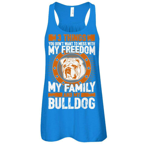 3 Things You Don't Want To Mess With - My Freedom, My Family And My Bulldog Flowy Racerback Tank - Apparel