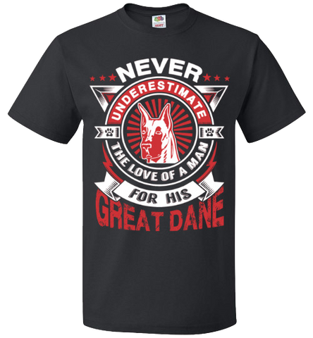 Never Underestimate The Love Of A Man For His Great Dane - Apparel