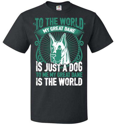 To Me My Great Dane Is The World - Apparel