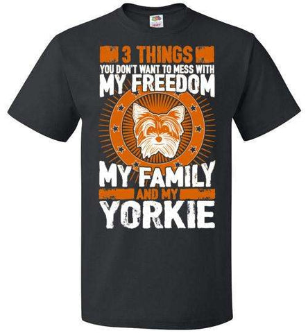 3 Things You Don't Want To Mess With - My Freedom, My Family And My Yorkie - Apparel
