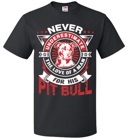 Never Underestimate The Love Of A Man For His Pit Bull - Apparel
