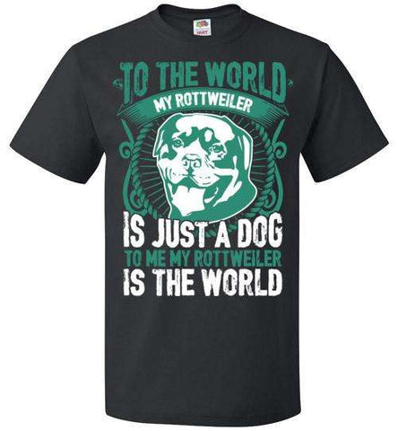 To Me My Rottweiler Is The World - Apparel