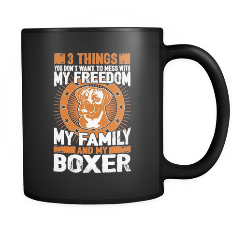 3 Things You Don't Want To Mess With - My Freedom, My Family And My Boxer Black Mug - Drinkware