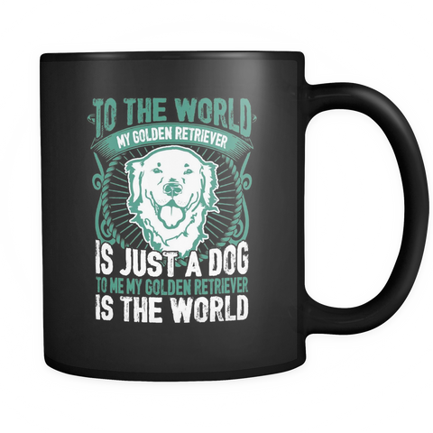 To Me My Golden Retriever Is The World Black Mug - Drinkware