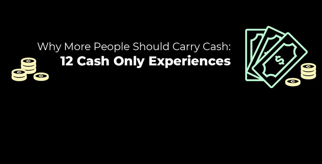 Why More People Should Carry Cash: 12 Cash Only Experiences
