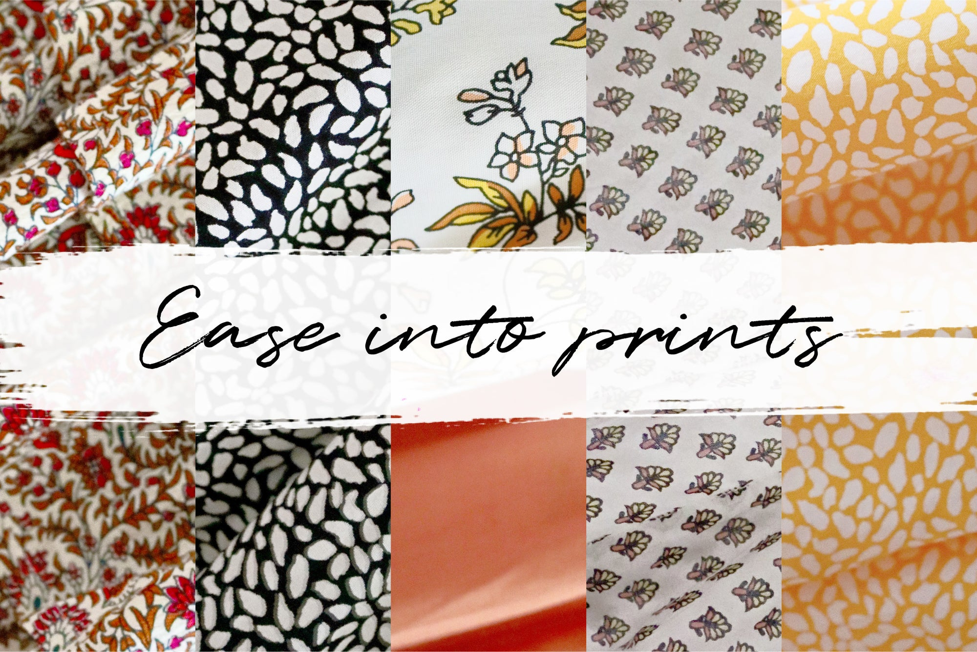 Image with a collage of different prints with a text over it that reads: Ease into prints