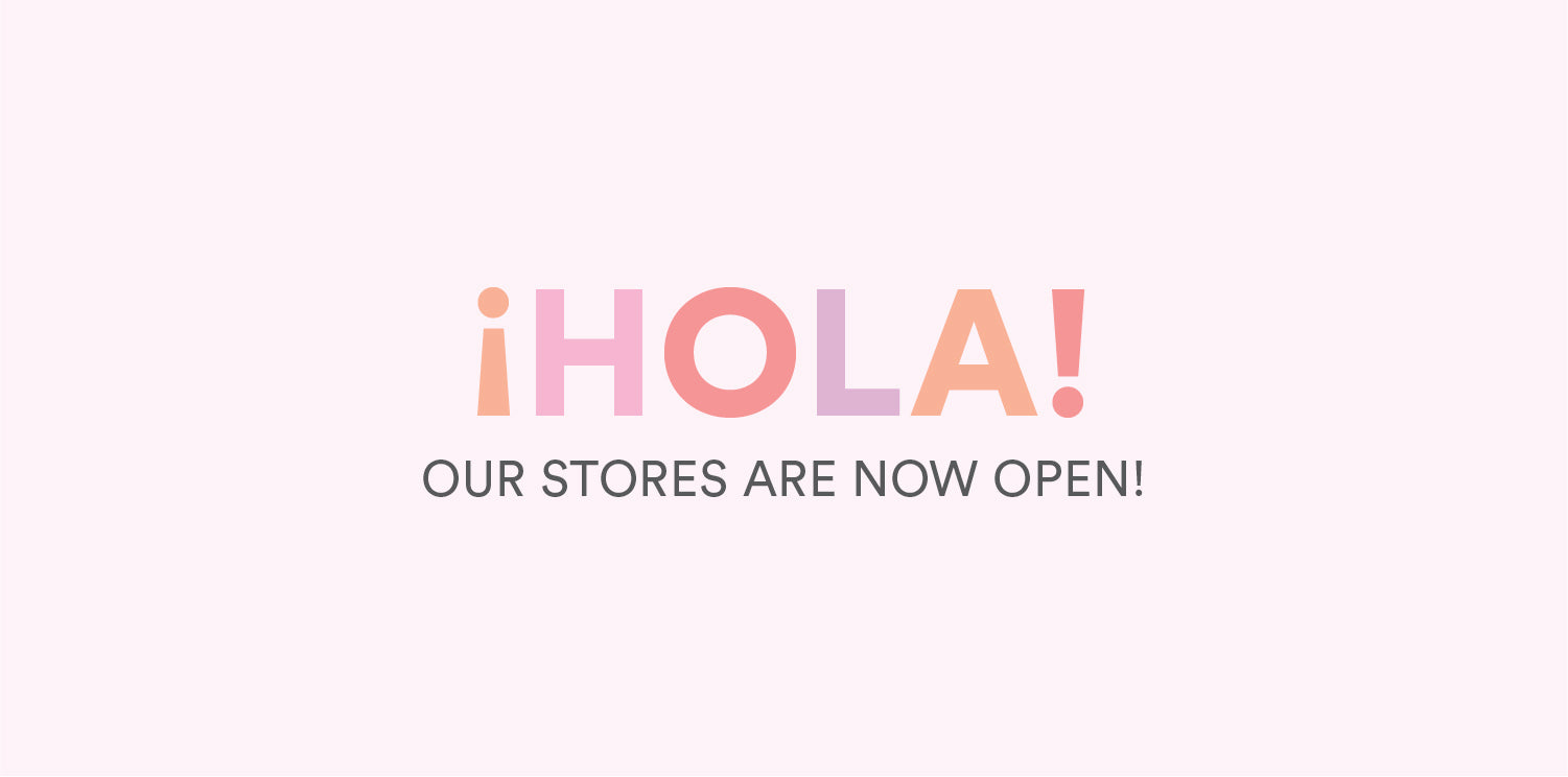¡Hola! Our stores are now open.