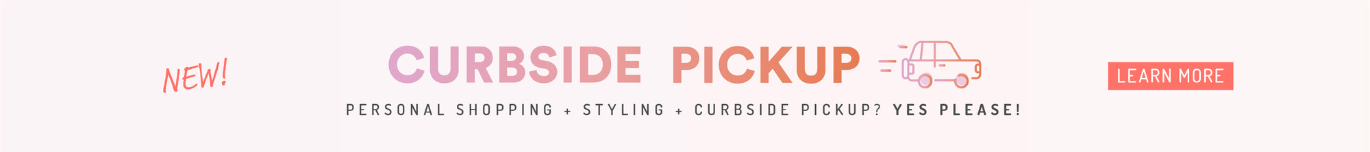 New Curbside Pickup! Learn more.