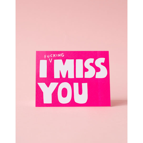 I F*ing Miss You Card