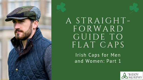 Irish Caps for Men and Women: A Straight-Forward Guide to Flat Caps