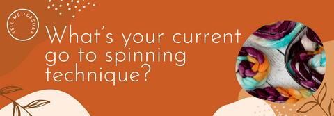 Tell Me Tuesday: What's your current go to spinning technique?