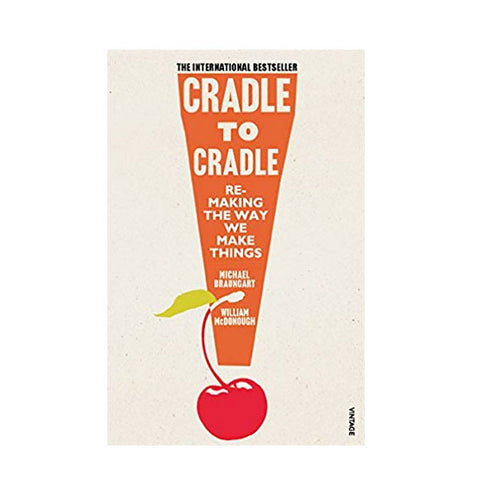 Cradle to Cradle Book. Remaking the Way We Make Things (Patterns of Life)