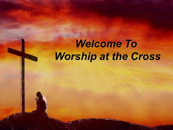 Worship at the Cross PowerPoint